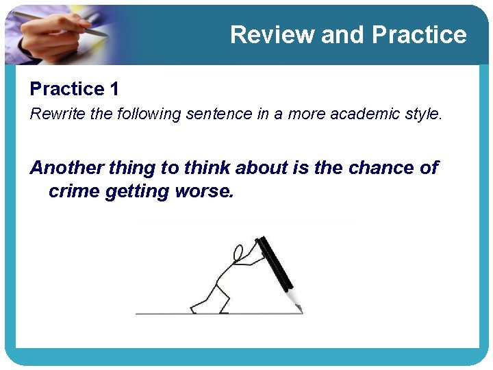 Review and Practice 1 Rewrite the following sentence in a more academic style. Another