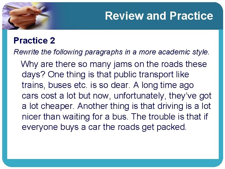 Review and Practice 2 Rewrite the following paragraphs in a more academic style. Why