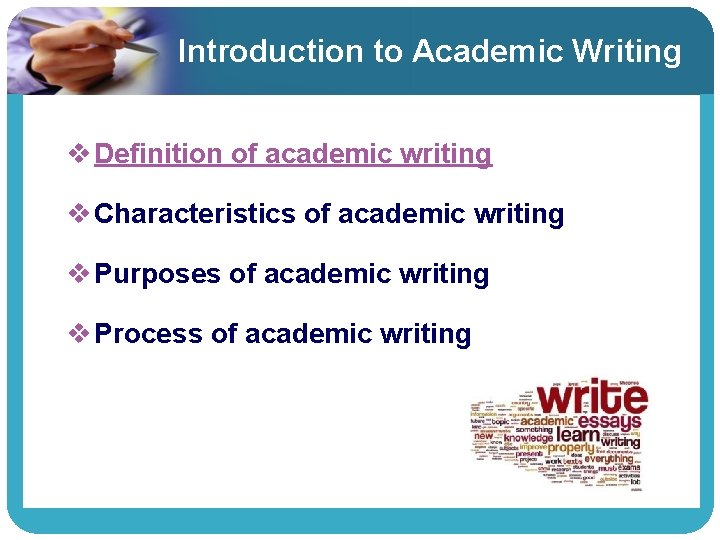 Introduction to Academic Writing v Definition of academic writing v Characteristics of academic writing