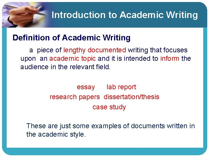 Introduction to Academic Writing Definition of Academic Writing a piece of lengthy documented writing