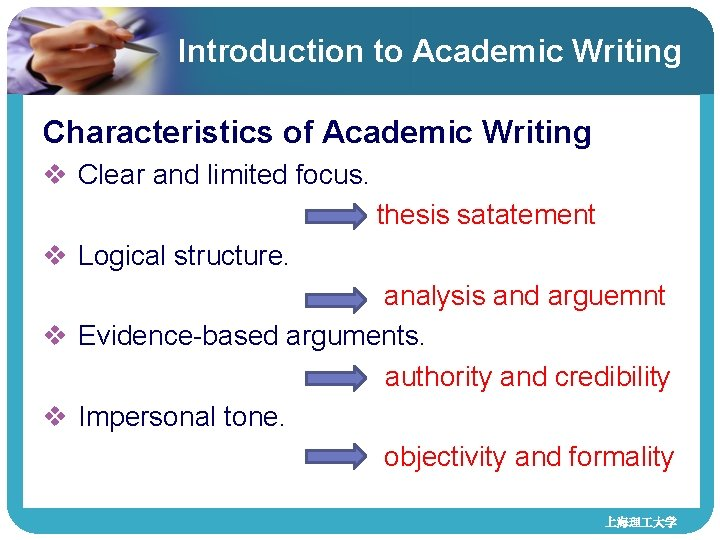 Introduction to Academic Writing Characteristics of Academic Writing v Clear and limited focus. thesis