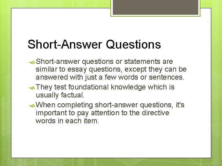 Short-Answer Questions Short-answer questions or statements are similar to essay questions, except they can