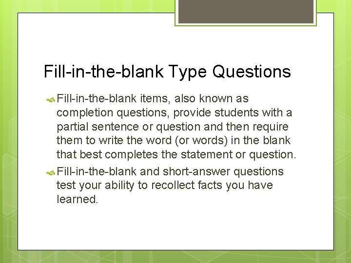 Fill-in-the-blank Type Questions Fill-in-the-blank items, also known as completion questions, provide students with a