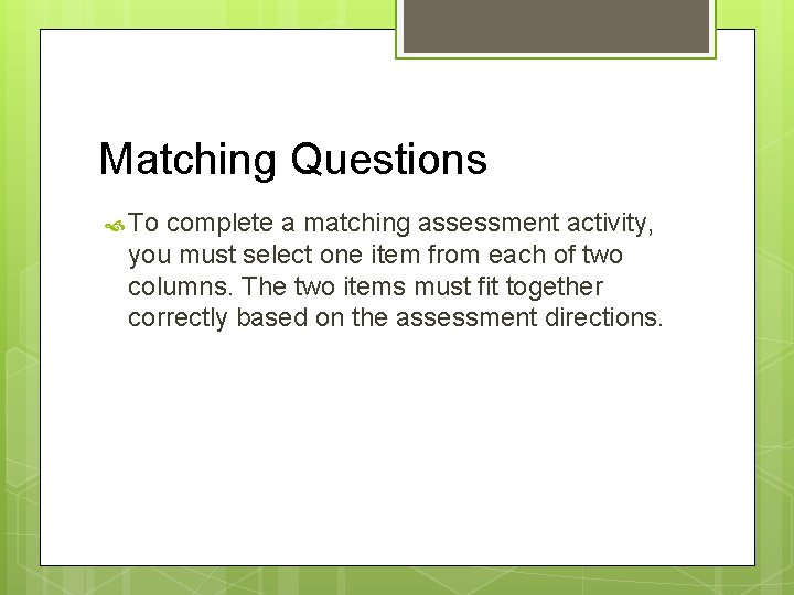 Matching Questions To complete a matching assessment activity, you must select one item from