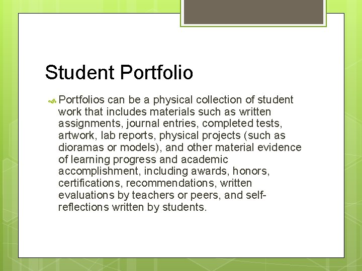 Student Portfolios can be a physical collection of student work that includes materials such