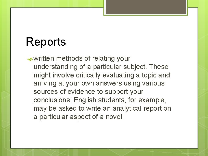 Reports written methods of relating your understanding of a particular subject. These might involve