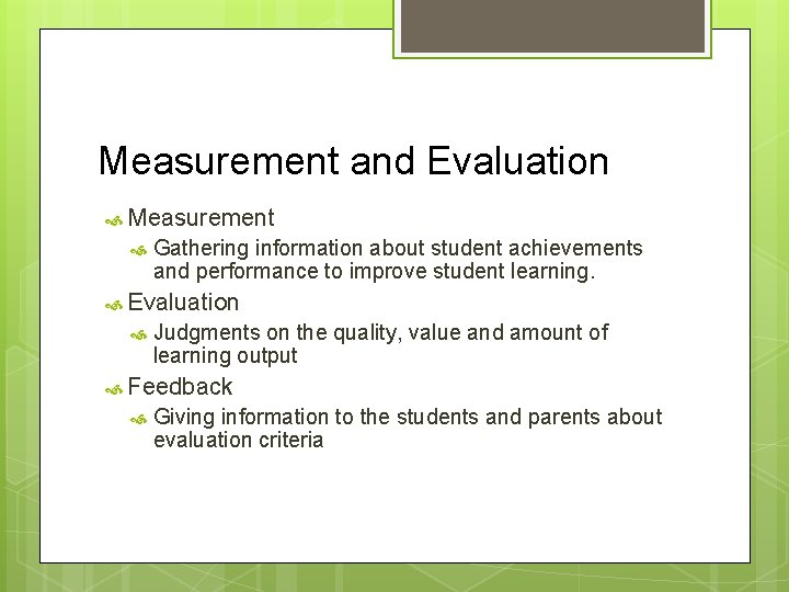 Measurement and Evaluation Measurement Gathering information about student achievements and performance to improve student