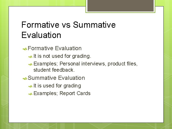 Formative vs Summative Evaluation Formative Evaluation It is not used for grading. Examples; Personal