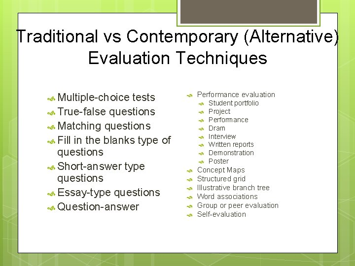 Traditional vs Contemporary (Alternative) Evaluation Techniques Multiple-choice tests Performance evaluation True-false questions Matching questions