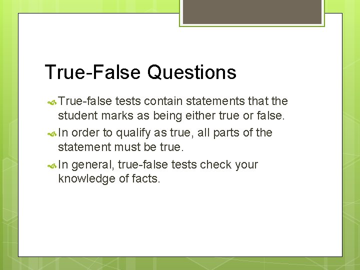 True-False Questions True-false tests contain statements that the student marks as being either true