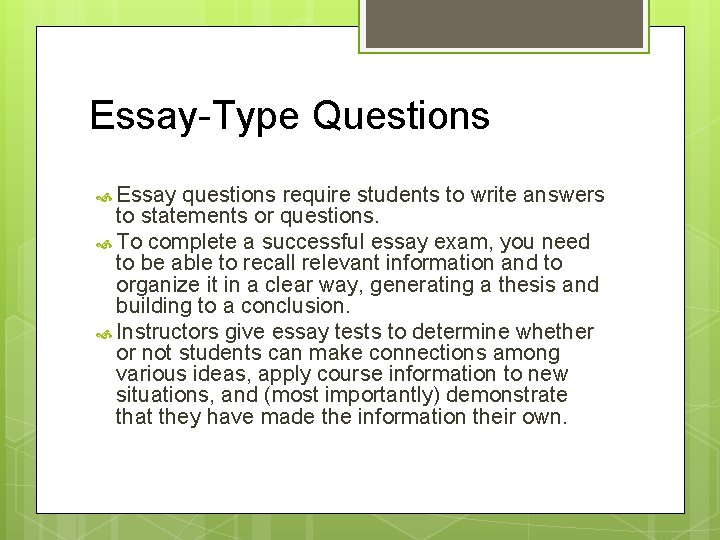 Essay-Type Questions Essay questions require students to write answers to statements or questions. To