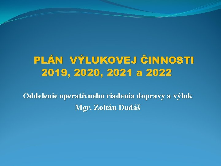 PLÁN VÝLUKOVEJ ČINNOSTI 2019, 2020, 2021 a 2022 Oddelenie operatívneho riadenia dopravy a výluk