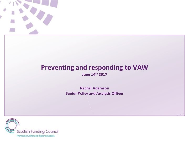Preventing and responding to VAW June 14 th 2017 Rachel Adamson Senior Policy and