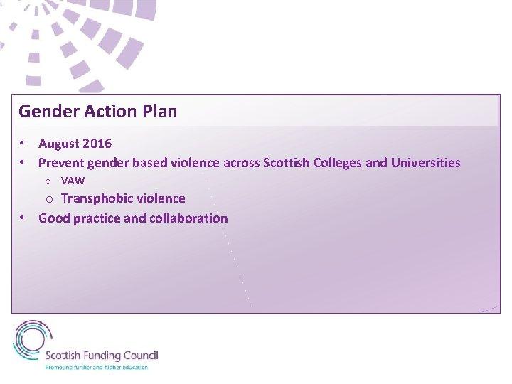 Gender Action Plan • August 2016 • Prevent gender based violence across Scottish Colleges