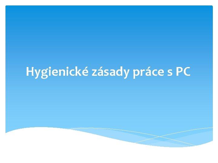 Hygienické zásady práce s PC