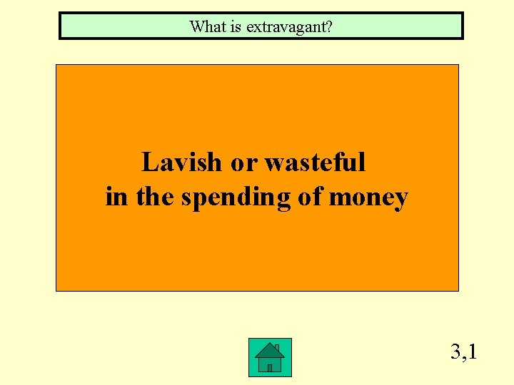 What is extravagant? Lavish or wasteful in the spending of money 3, 1
