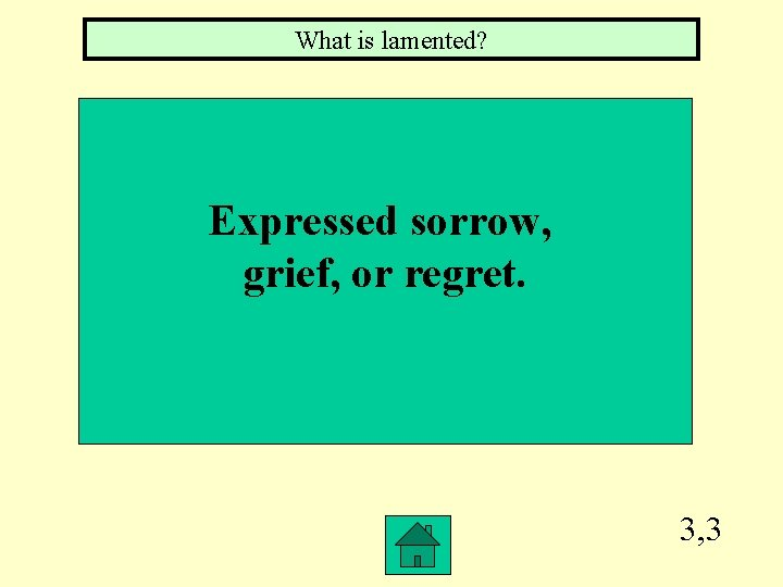 What is lamented? Expressed sorrow, grief, or regret. 3, 3