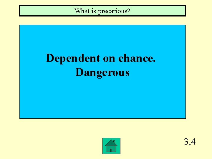 What is precarious? Dependent on chance. Dangerous 3, 4
