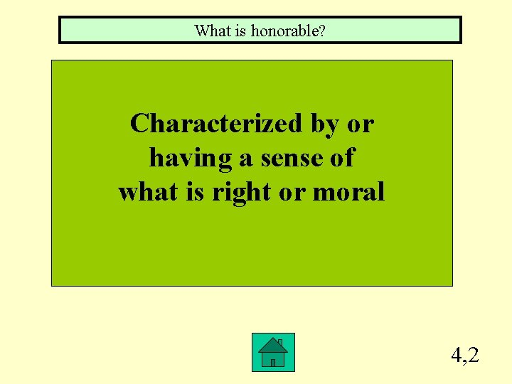What is honorable? Characterized by or having a sense of what is right or