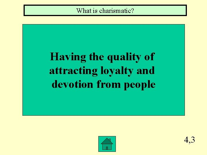 What is charismatic? Having the quality of attracting loyalty and devotion from people 4,