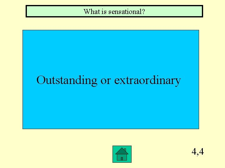What is sensational? Outstanding or extraordinary 4, 4