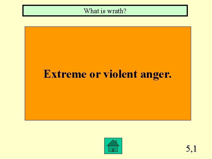 What is wrath? Extreme or violent anger. 5, 1