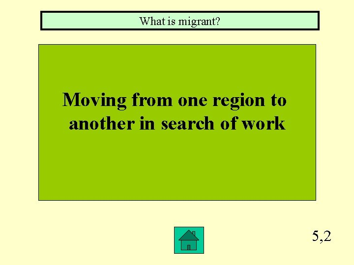 What is migrant? Moving from one region to another in search of work 5,