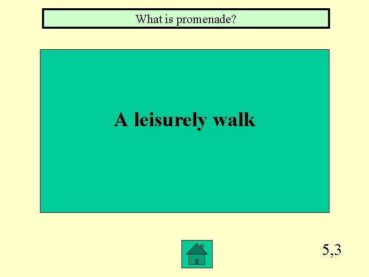 What is promenade? A leisurely walk 5, 3