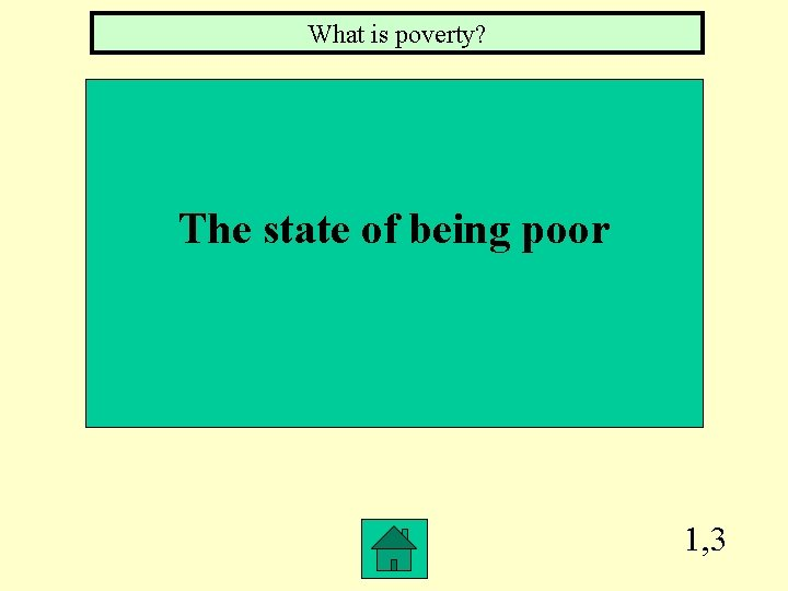 What is poverty? The state of being poor 1, 3