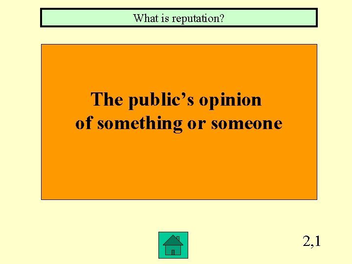 What is reputation? The public's opinion of something or someone 2, 1