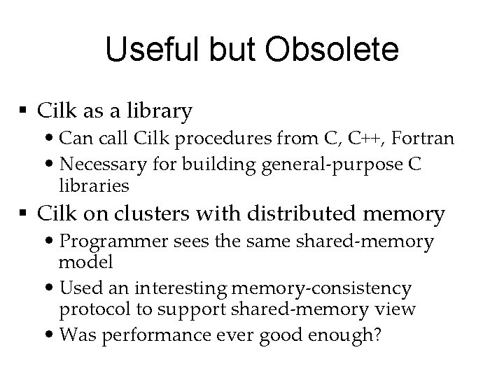 Useful but Obsolete § Cilk as a library • Can call Cilk procedures from