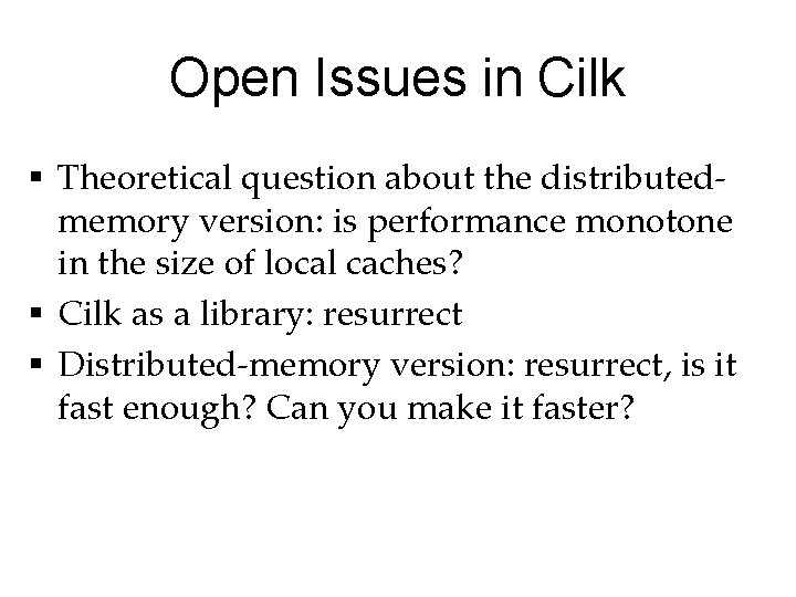 Open Issues in Cilk § Theoretical question about the distributedmemory version: is performance monotone