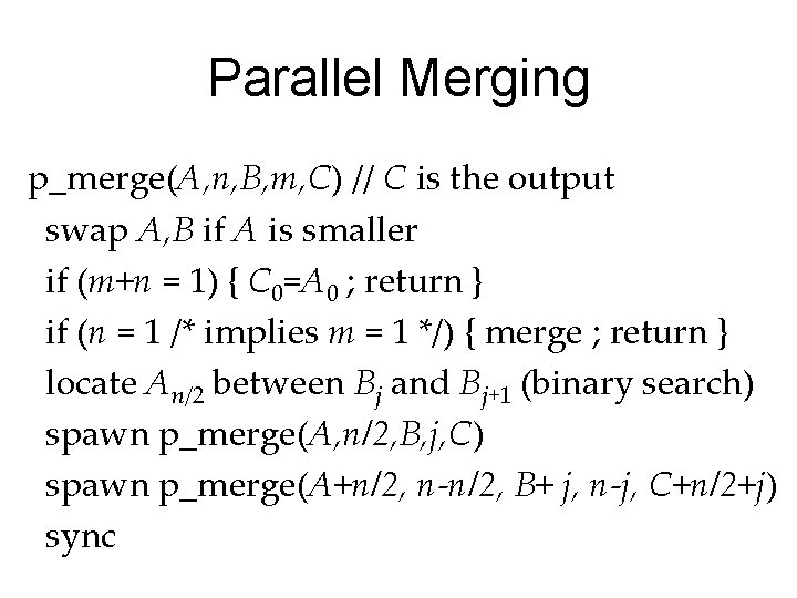 Parallel Merging p_merge(A, n, B, m, C) // C is the output swap A,