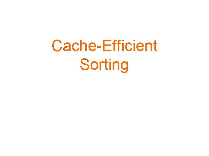 Cache-Efficient Sorting