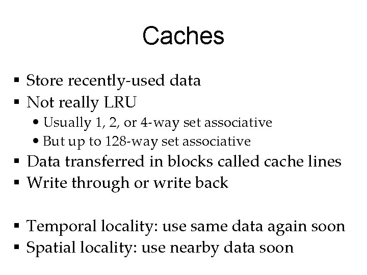 Caches § Store recently-used data § Not really LRU • Usually 1, 2, or