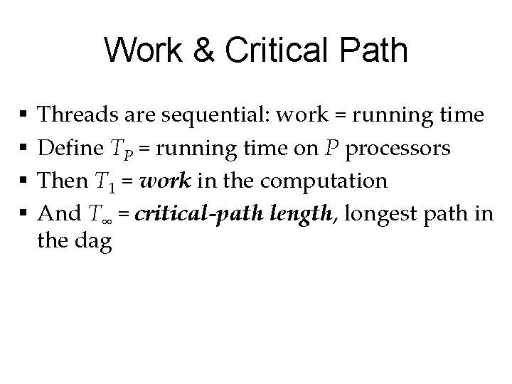 Work & Critical Path § § Threads are sequential: work = running time Define