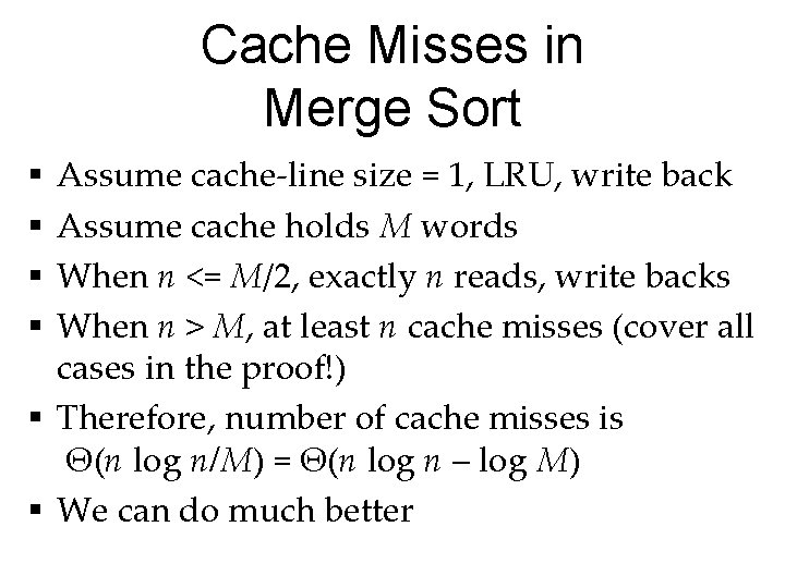 Cache Misses in Merge Sort Assume cache-line size = 1, LRU, write back Assume