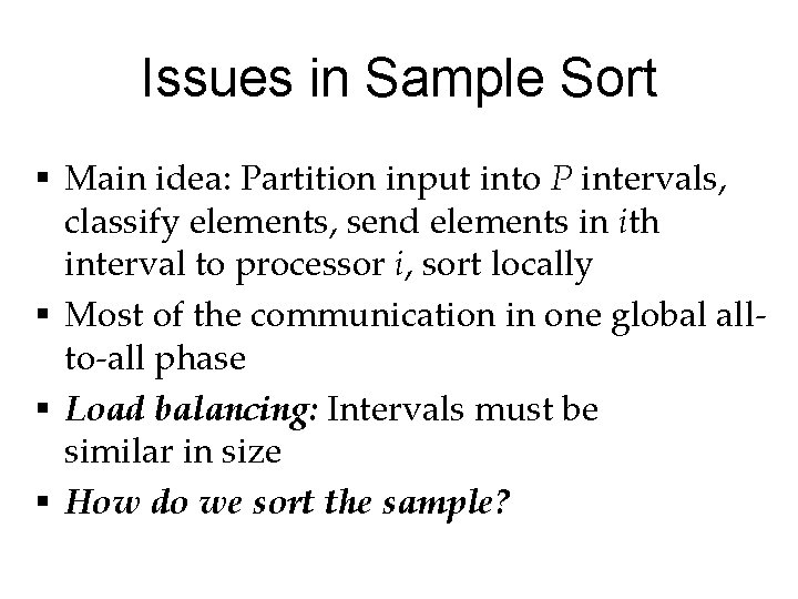 Issues in Sample Sort § Main idea: Partition input into P intervals, classify elements,