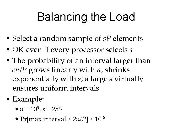 Balancing the Load § Select a random sample of s. P elements § OK