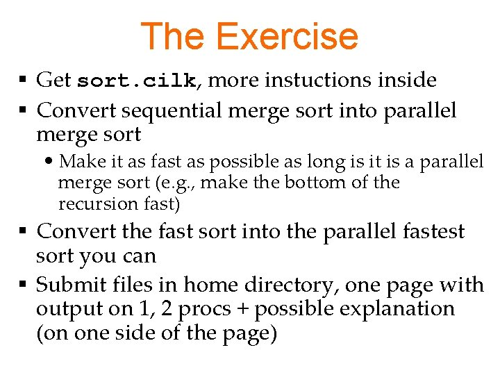 The Exercise § Get sort. cilk, more instuctions inside § Convert sequential merge sort