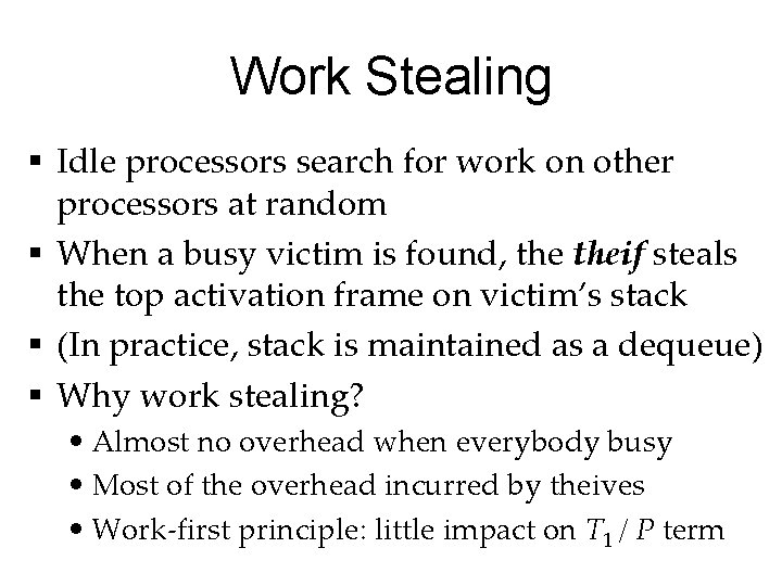 Work Stealing § Idle processors search for work on other processors at random §