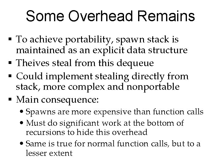 Some Overhead Remains § To achieve portability, spawn stack is maintained as an explicit