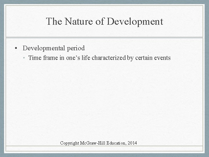 The Nature of Development • Developmental period • Time frame in one's life characterized