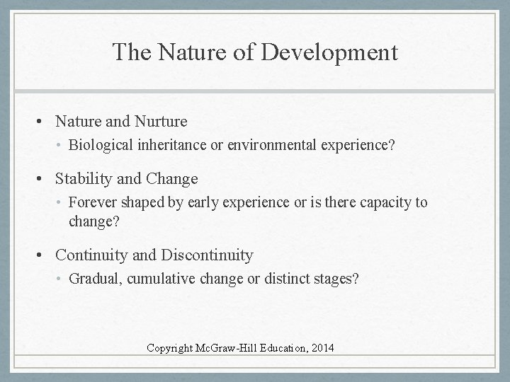 The Nature of Development • Nature and Nurture • Biological inheritance or environmental experience?