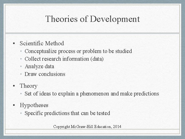Theories of Development • Scientific Method • • Conceptualize process or problem to be