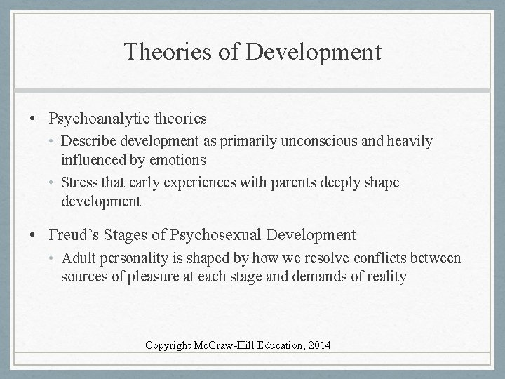 Theories of Development • Psychoanalytic theories • Describe development as primarily unconscious and heavily