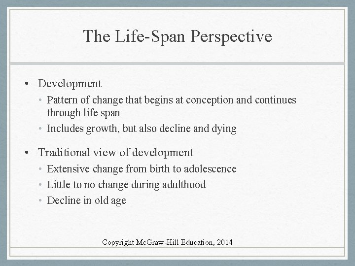 The Life-Span Perspective • Development • Pattern of change that begins at conception and