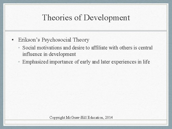 Theories of Development • Erikson's Psychosocial Theory • Social motivations and desire to affiliate