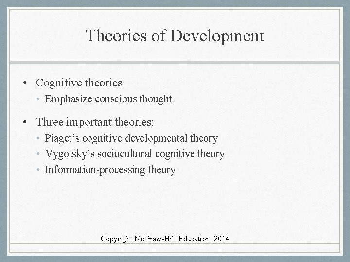 Theories of Development • Cognitive theories • Emphasize conscious thought • Three important theories:
