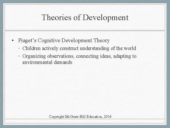 Theories of Development • Piaget's Cognitive Development Theory • Children actively construct understanding of